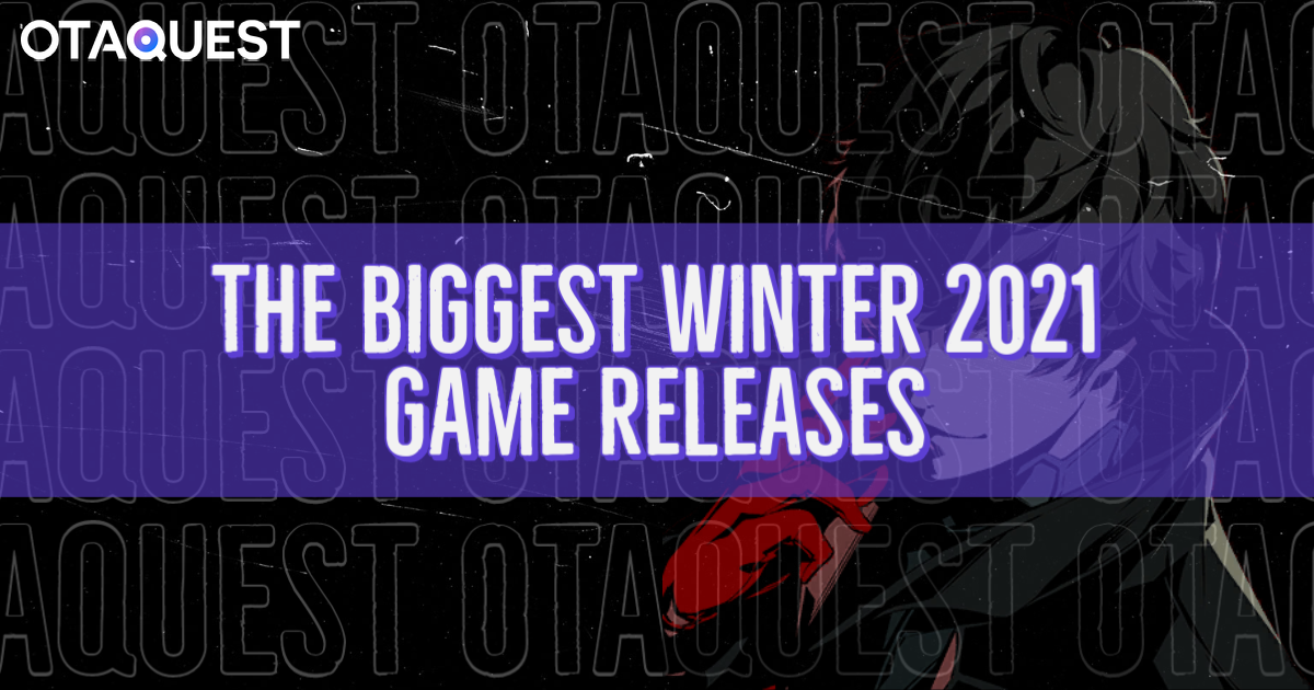 Winter 2021 Gaming Releases OTAQUEST